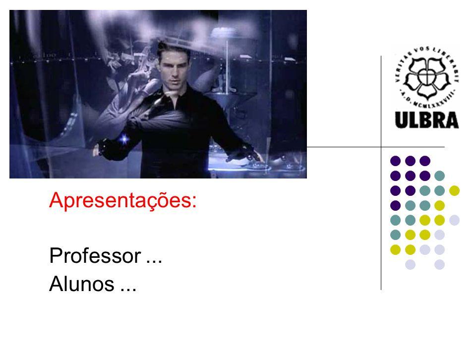 Apresentações: Professor ... Alunos ...