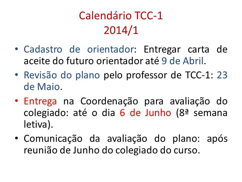 Calendário TCC-1 2014/1 Cadastro de orientador: Entregar carta de aceite do futuro orientador até 9 de Abril.