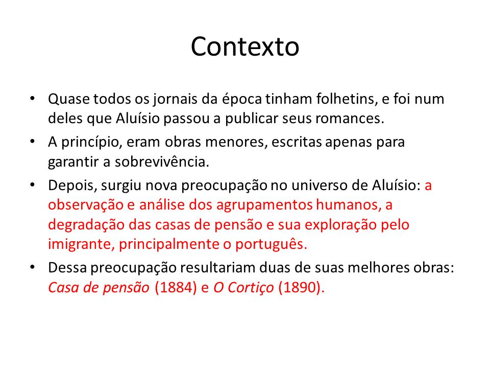 Contexto Quase todos os jornais da época tinham folhetins, e foi num deles que Aluísio passou a publicar seus romances.