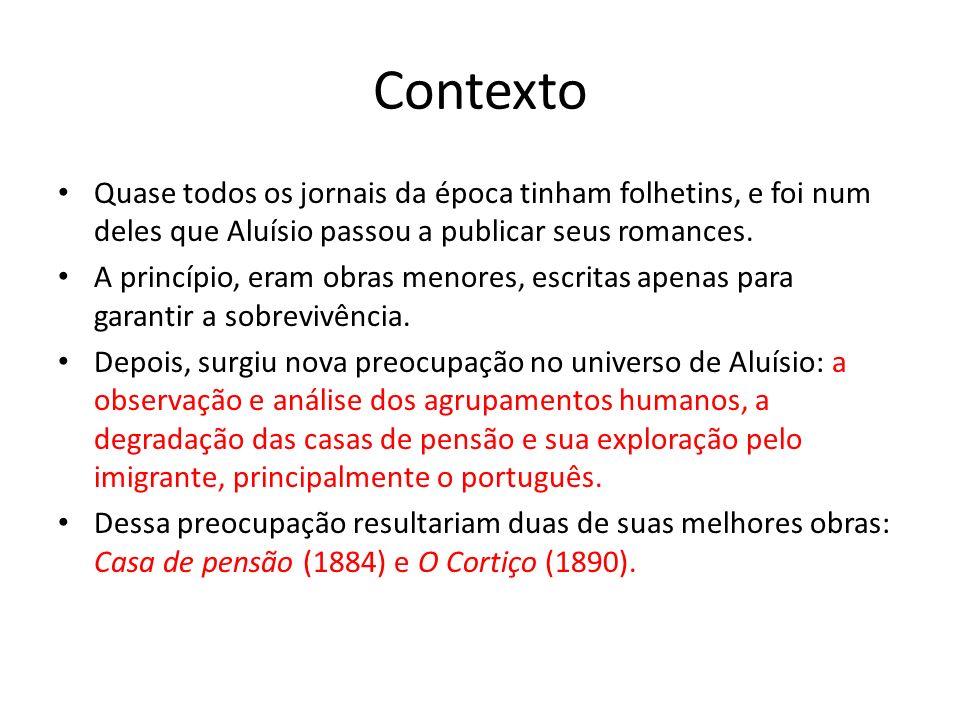 ContextoQuase todos os jornais da época tinham folhetins, e foi num deles que Aluísio passou a publicar seus romances.
