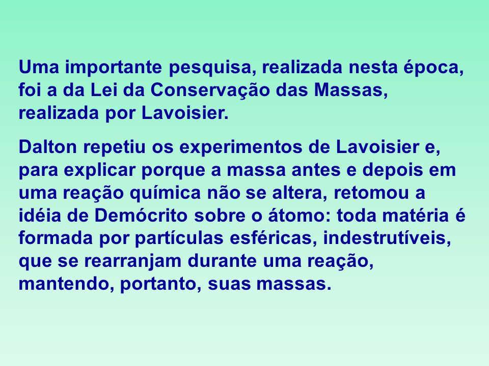 Uma importante pesquisa, realizada nesta época, foi a da Lei da Conservação das Massas, realizada por Lavoisier.
