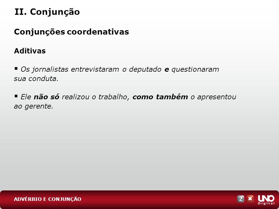II. Conjunção Conjunções coordenativas Aditivas