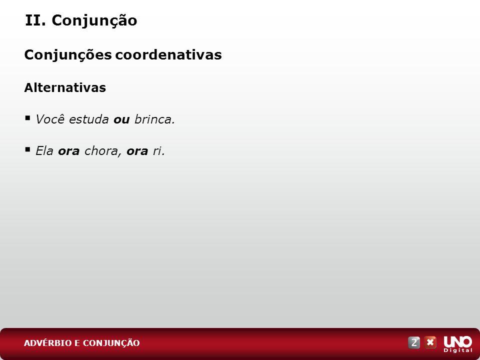 II. Conjunção Conjunções coordenativas Alternativas