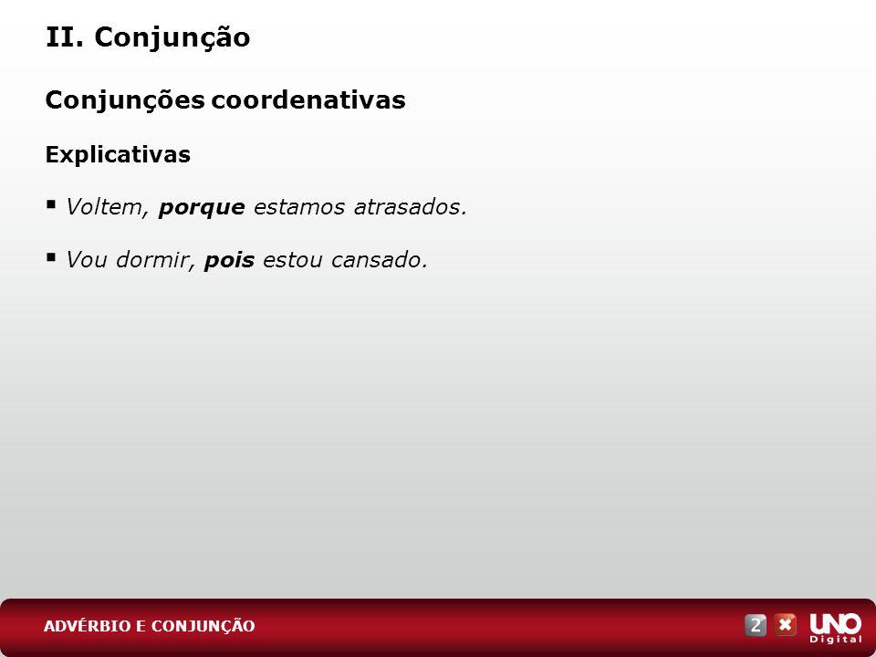 II. Conjunção Conjunções coordenativas Explicativas