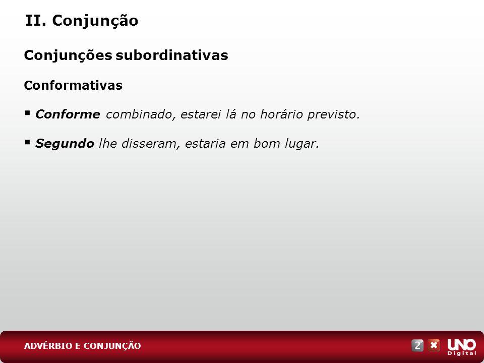 II. Conjunção Conjunções subordinativas Conformativas
