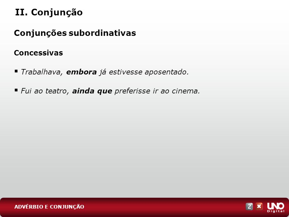 II. Conjunção Conjunções subordinativas Concessivas