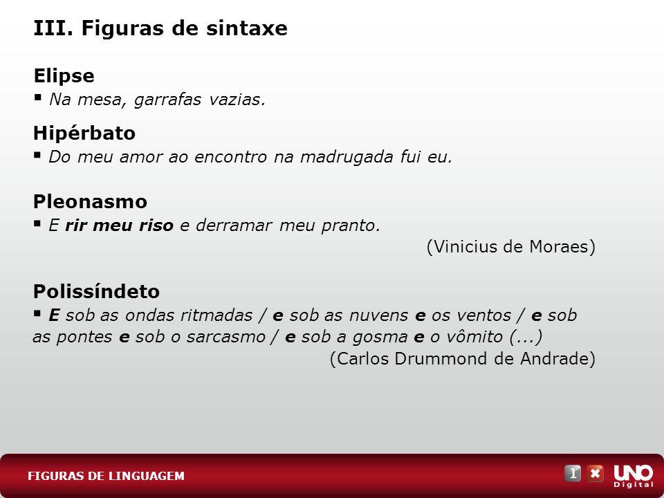 III. Figuras de sintaxe Elipse Hipérbato Pleonasmo Polissíndeto