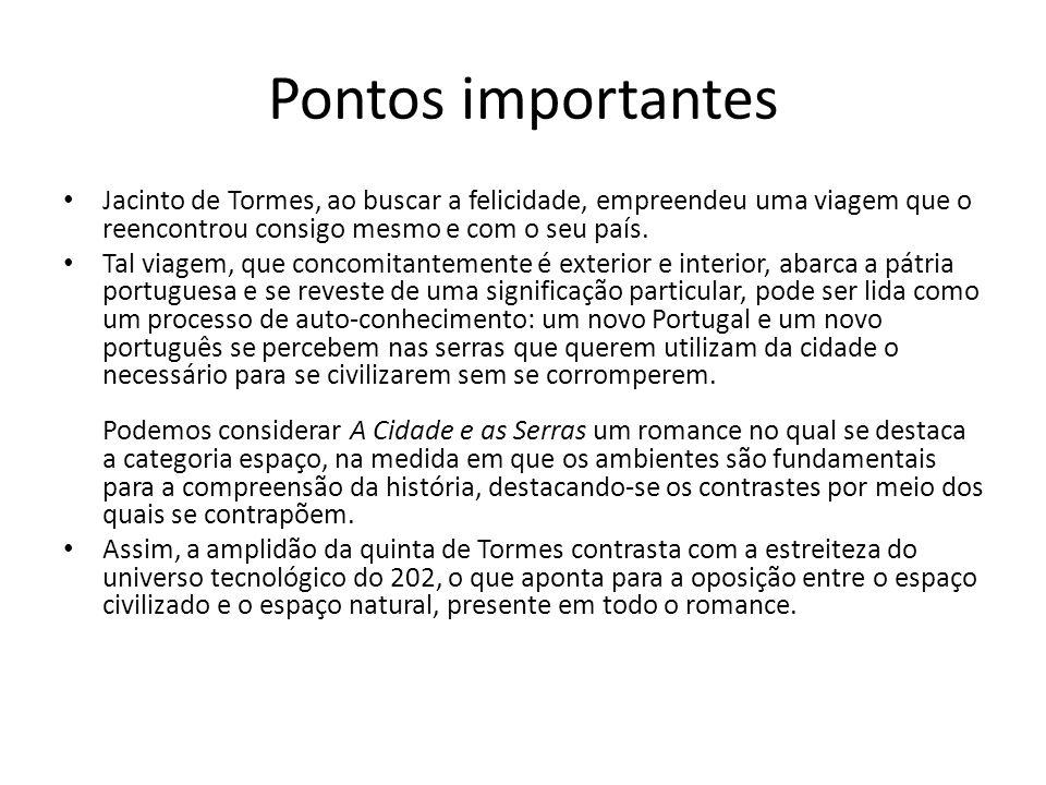 Pontos importantes Jacinto de Tormes, ao buscar a felicidade, empreendeu uma viagem que o reencontrou consigo mesmo e com o seu país.