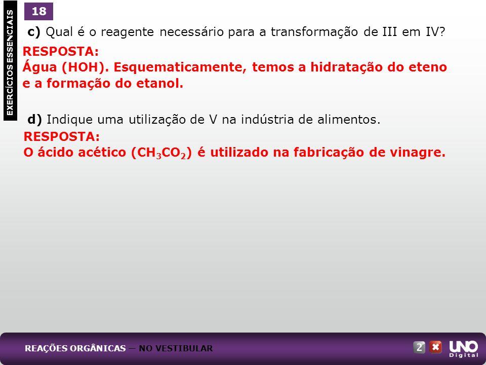 c) Qual é o reagente necessário para a transformação de III em IV