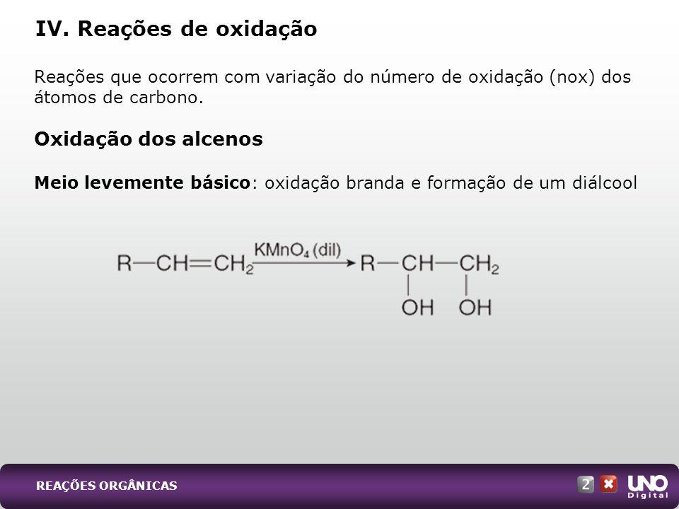 IV. Reações de oxidação Oxidação dos alcenos
