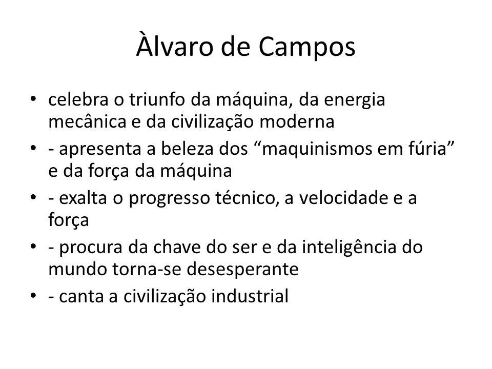 Àlvaro de Campos celebra o triunfo da máquina, da energia mecânica e da civilização moderna.
