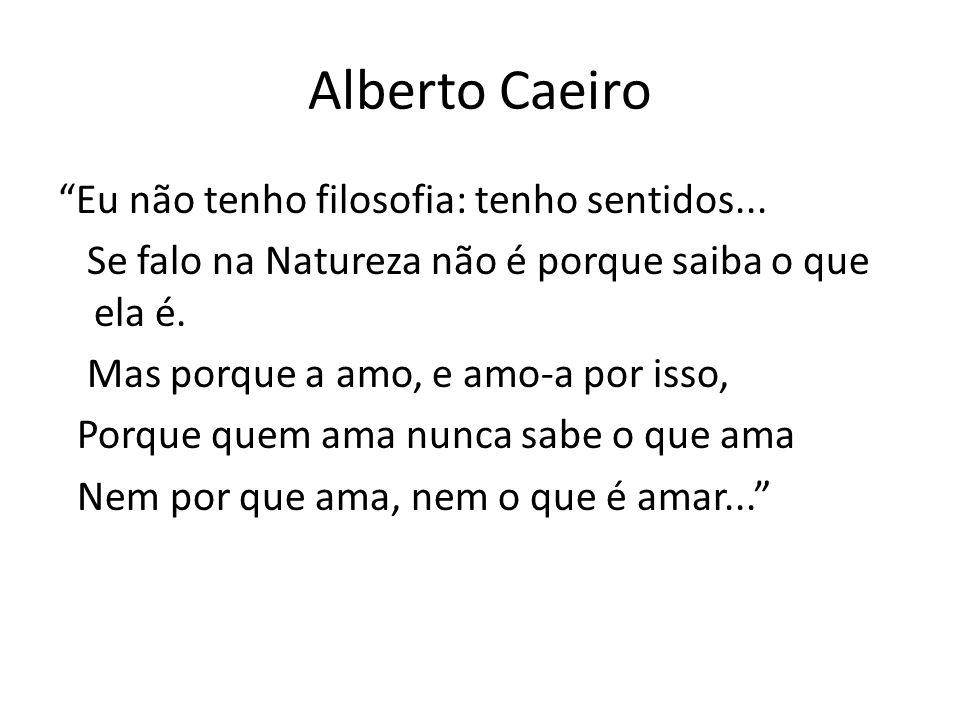 Alberto Caeiro Eu não tenho filosofia: tenho sentidos...