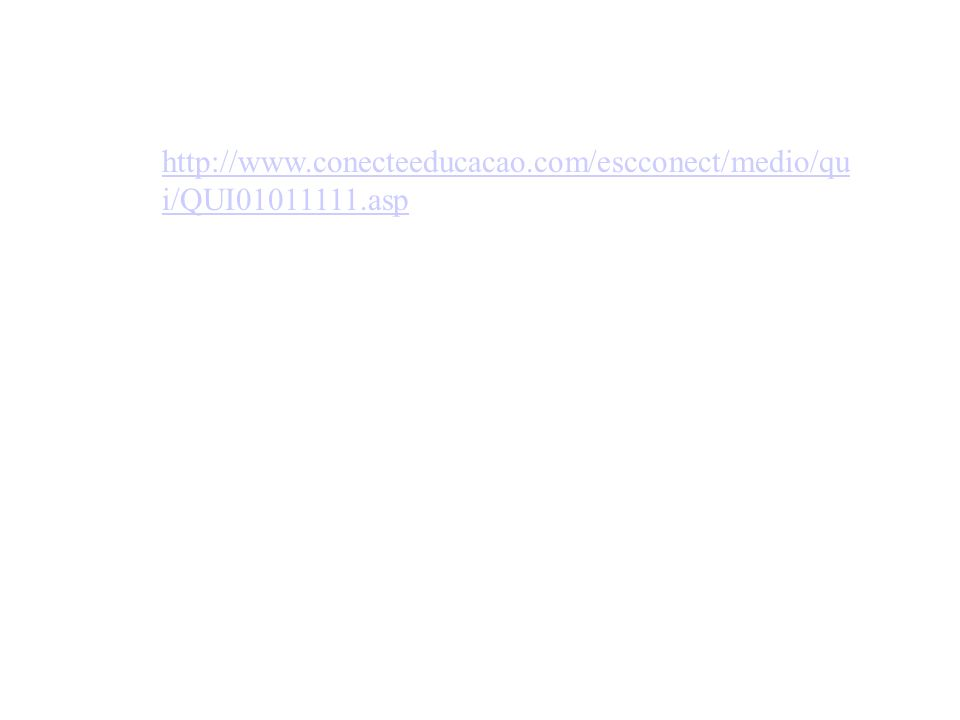 http://www.conecteeducacao.com/escconect/medio/qui/QUI01011111.asp