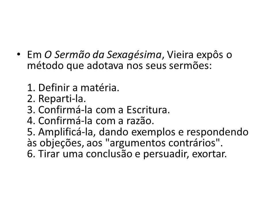 Em O Sermão da Sexagésima, Vieira expôs o método que adotava nos seus sermões: 1.