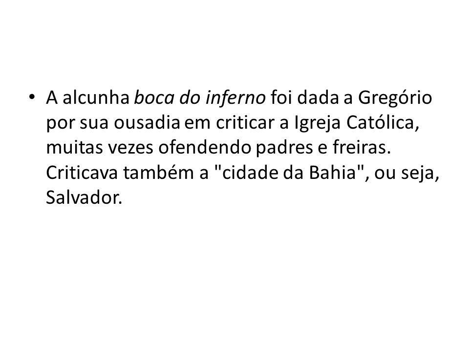 A alcunha boca do inferno foi dada a Gregório por sua ousadia em criticar a Igreja Católica, muitas vezes ofendendo padres e freiras.