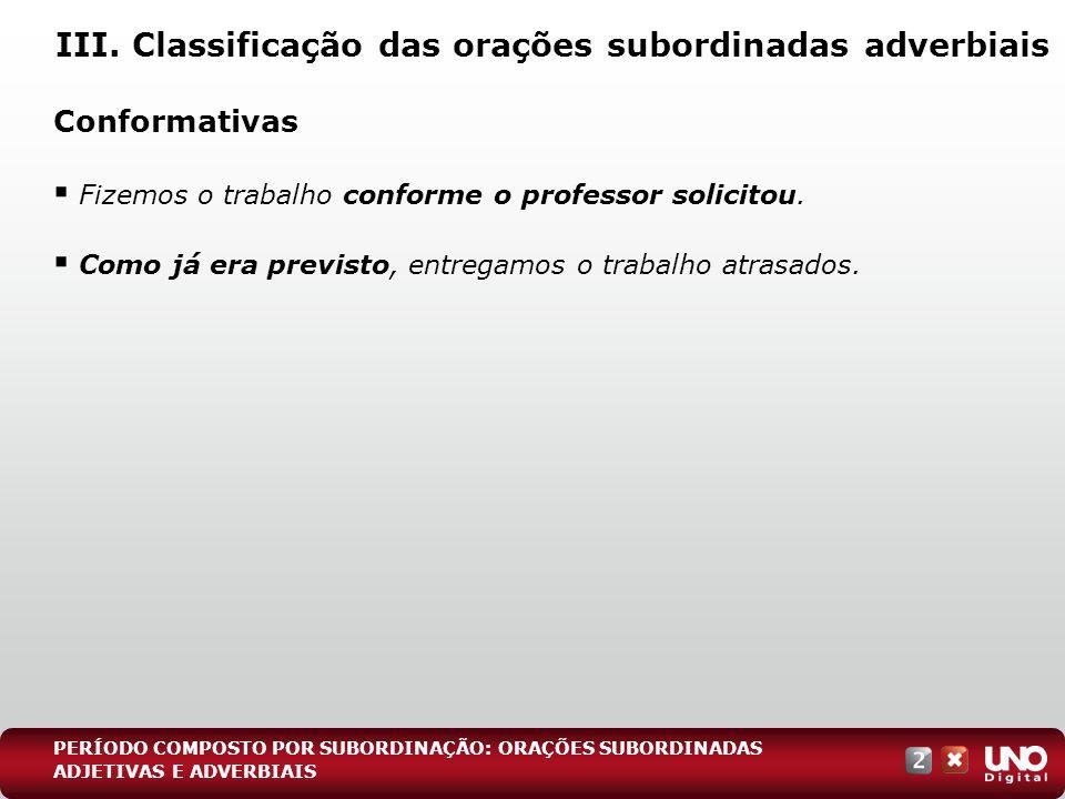 III. Classificação das orações subordinadas adverbiais