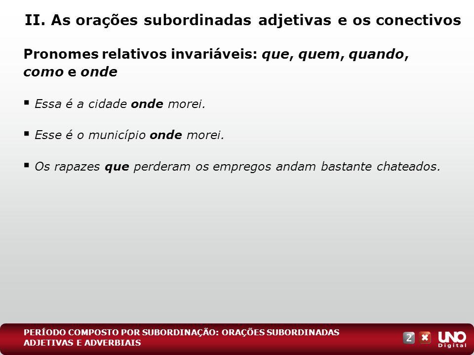 II. As orações subordinadas adjetivas e os conectivos