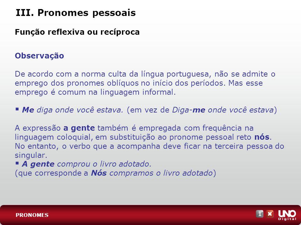 III. Pronomes pessoais Função reflexiva ou recíproca Observação