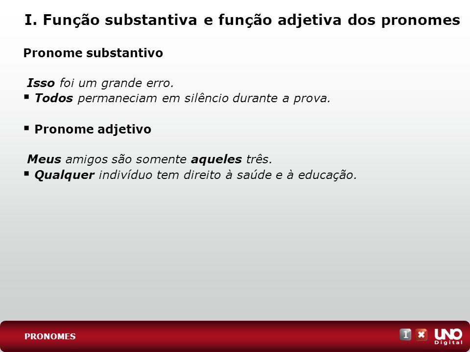 I. Função substantiva e função adjetiva dos pronomes