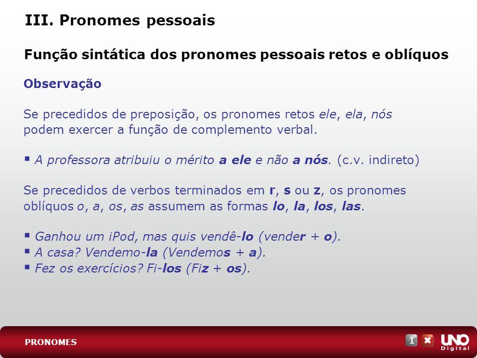 III. Pronomes pessoais Função sintática dos pronomes pessoais retos e oblíquos. Observação.