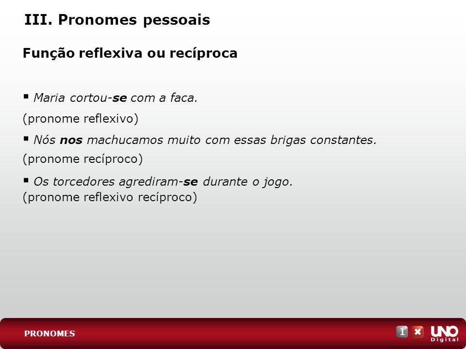 III. Pronomes pessoais Função reflexiva ou recíproca