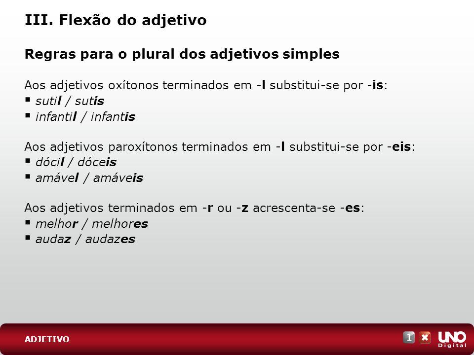 III. Flexão do adjetivo Regras para o plural dos adjetivos simples