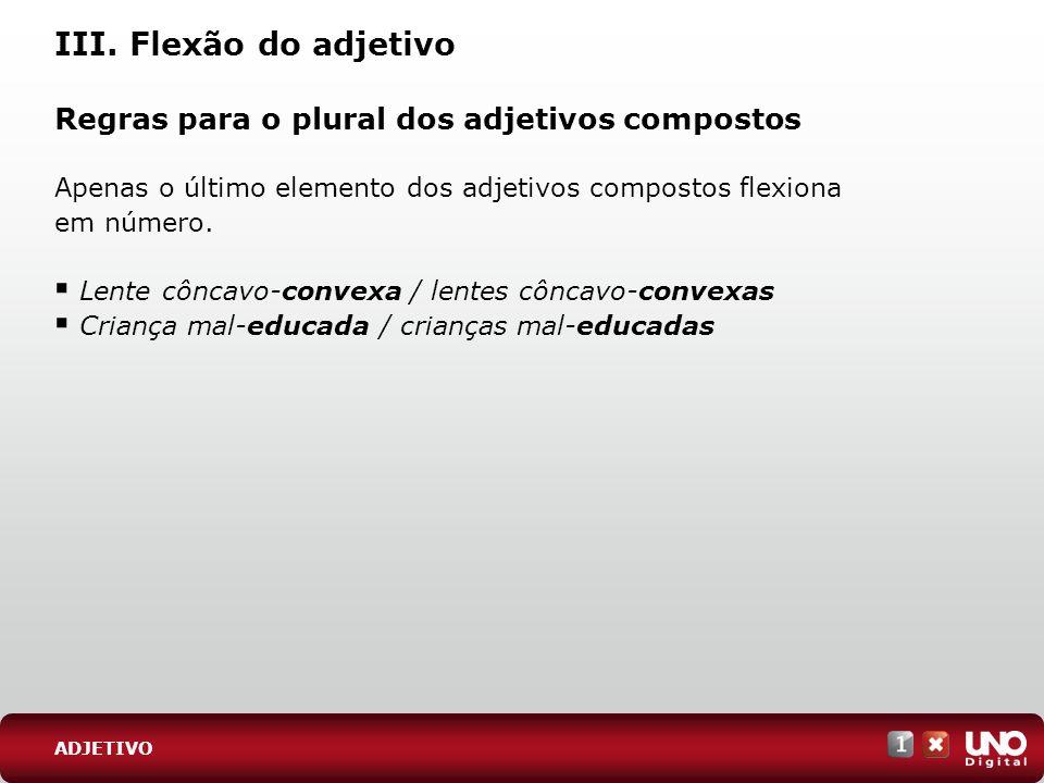 III. Flexão do adjetivo Regras para o plural dos adjetivos compostos