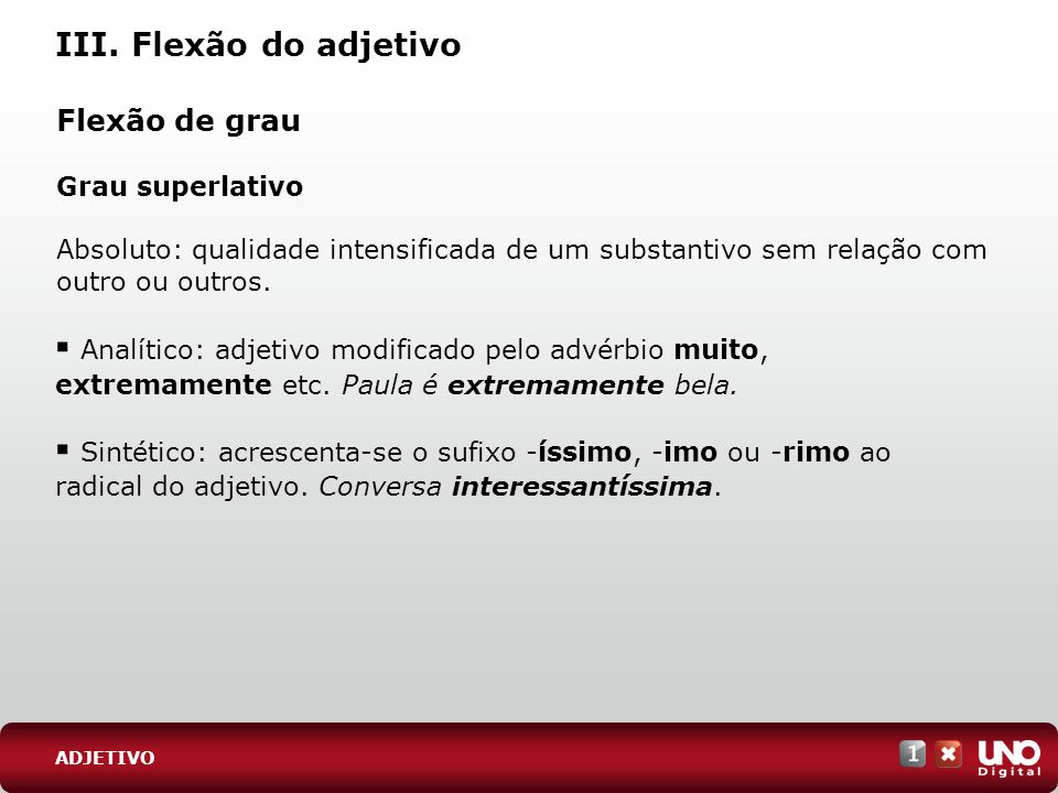 III. Flexão do adjetivo Flexão de grau Grau superlativo