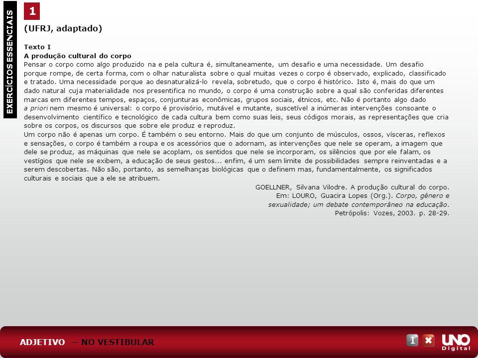 1 (UFRJ, adaptado) Texto I. A produção cultural do corpo.