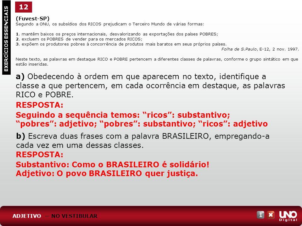 12 (Fuvest-SP) Segundo a ONU, os subsídios dos RICOS prejudicam o Terceiro Mundo de várias formas: