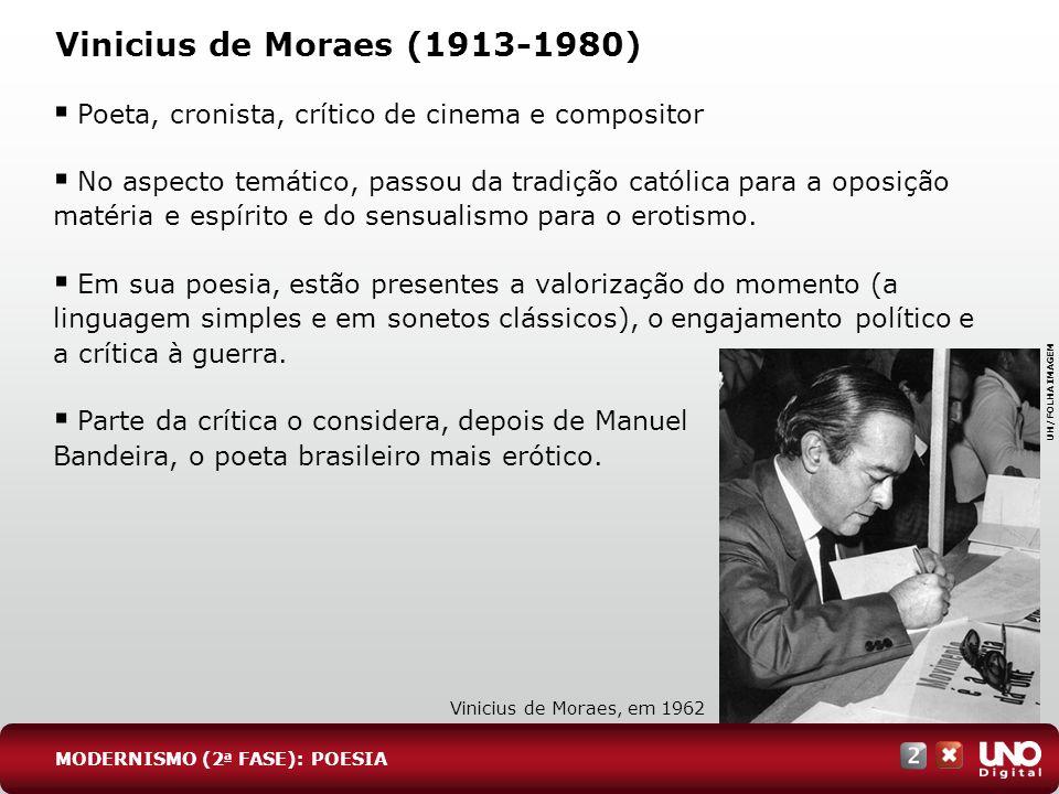Lit-cad-2-top-6 – 3 prova Vinicius de Moraes (1913-1980) Poeta, cronista, crítico de cinema e compositor.