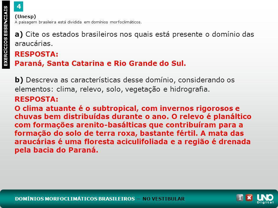Paraná, Santa Catarina e Rio Grande do Sul.