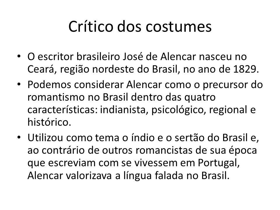 Crítico dos costumes O escritor brasileiro José de Alencar nasceu no Ceará, região nordeste do Brasil, no ano de 1829.