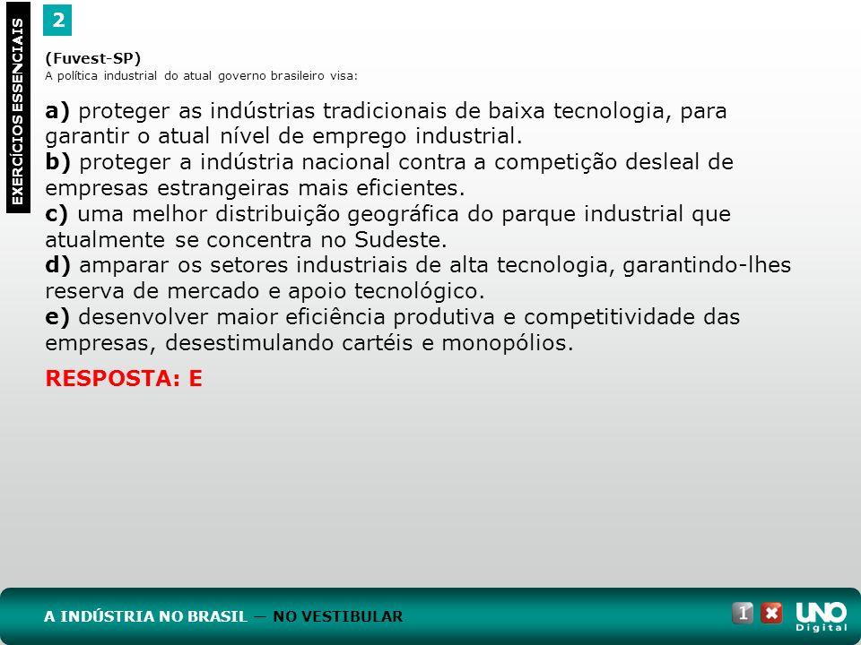 Geo-cad1-top-9 – 3 Prova 2. (Fuvest-SP) A política industrial do atual governo brasileiro visa: