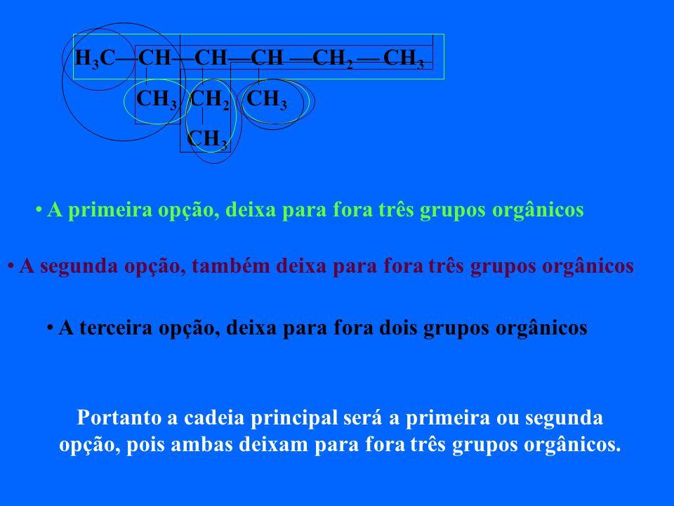 H3C—CH—CH—CH —CH2 — CH3 CH3 CH2 CH3. CH3. A primeira opção, deixa para fora três grupos orgânicos.