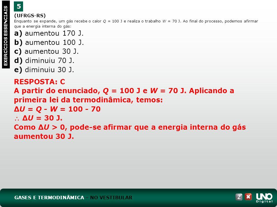 a) aumentou 170 J. b) aumentou 100 J. c) aumentou 30 J.