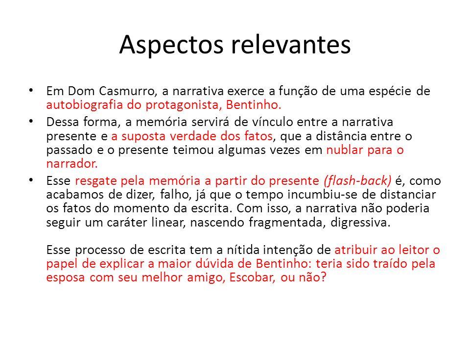 Aspectos relevantes Em Dom Casmurro, a narrativa exerce a função de uma espécie de autobiografia do protagonista, Bentinho.