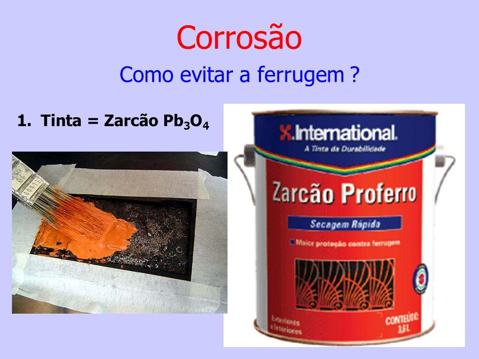 Corrosão Como evitar a ferrugem Tinta = Zarcão Pb3O4
