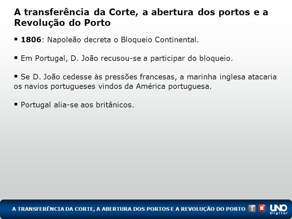 A transferência da Corte, a abertura dos portos e a Revolução do Porto