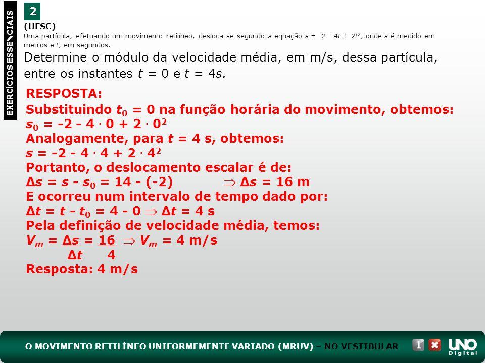 Analogamente, para t = 4 s, obtemos: s = -2 - 4 . 4 + 2 . 42