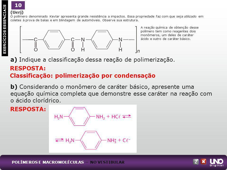 a) Indique a classificação dessa reação de polimerização.