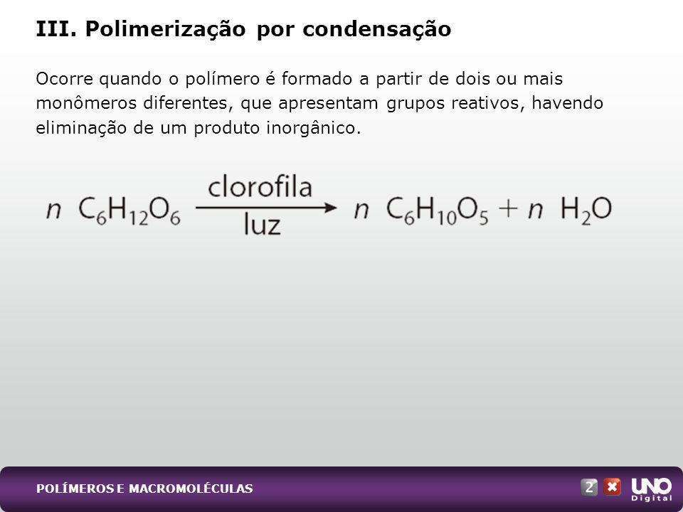 III. Polimerização por condensação