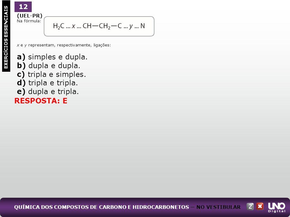 a) simples e dupla. b) dupla e dupla. c) tripla e simples.