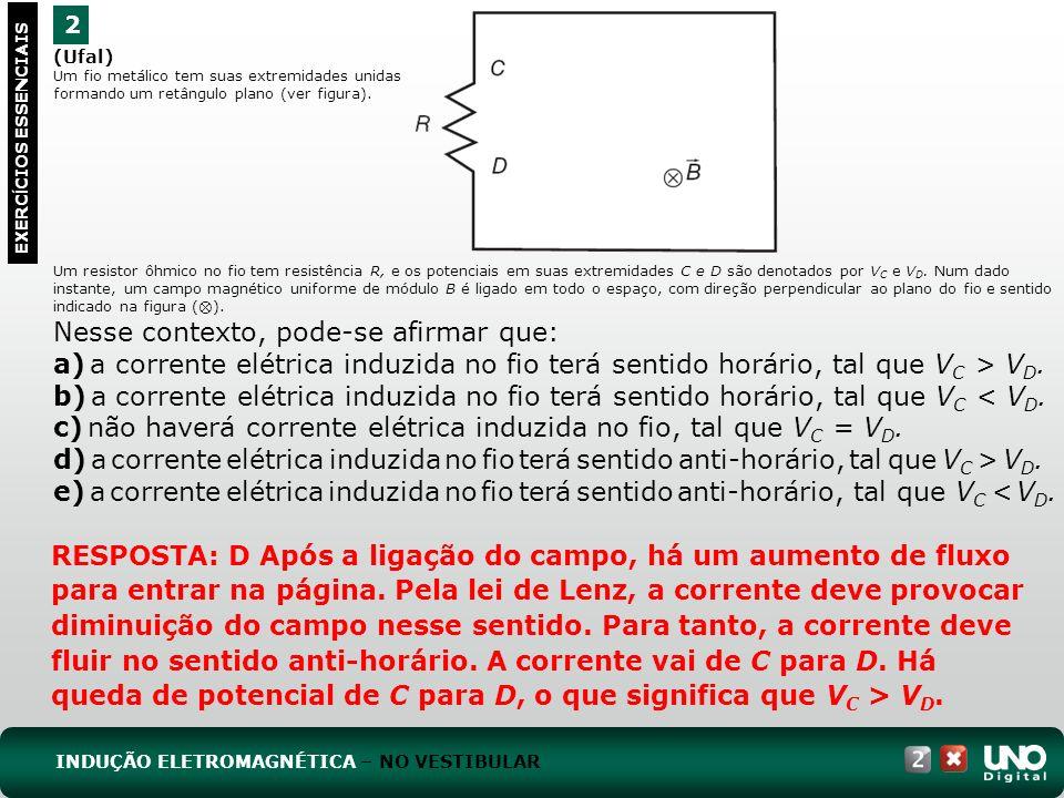 c) não haverá corrente elétrica induzida no fio, tal que VC = VD.
