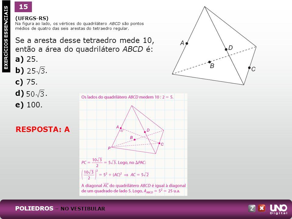 15 1. (UFRGS-RS) Na figura ao lado, os vértices do quadrilátero ABCD são pontos médios de quatro das seis arestas do tetraedro regular.