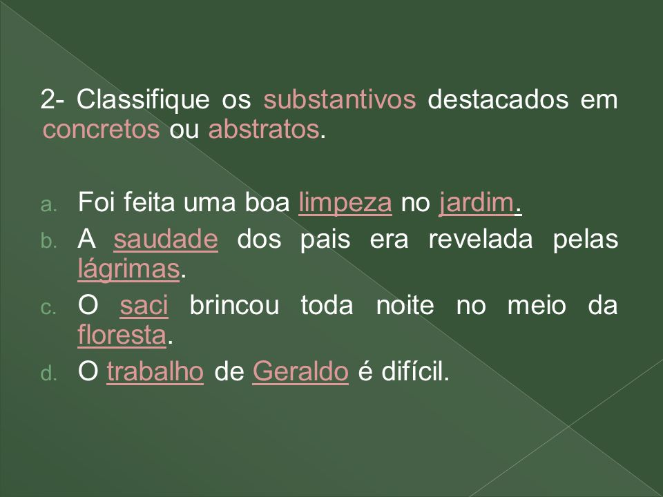 2- Classifique os substantivos destacados em concretos ou abstratos.