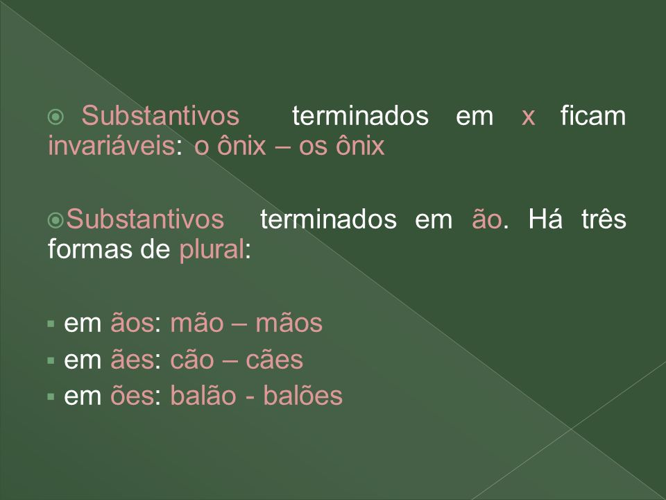 Substantivos terminados em x ficam invariáveis: o ônix – os ônix