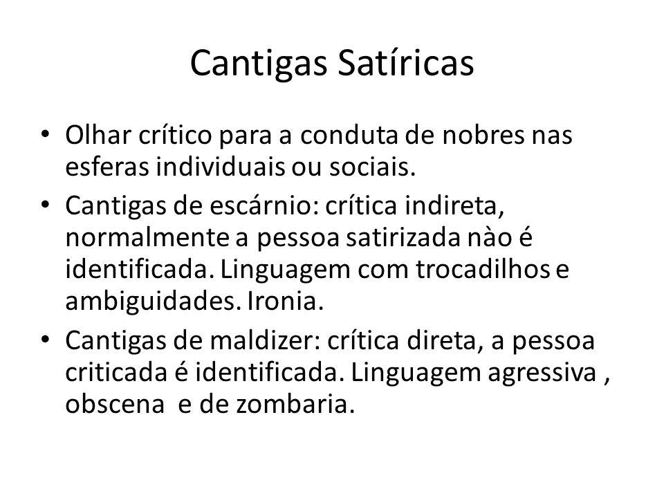 Cantigas Satíricas Olhar crítico para a conduta de nobres nas esferas individuais ou sociais.