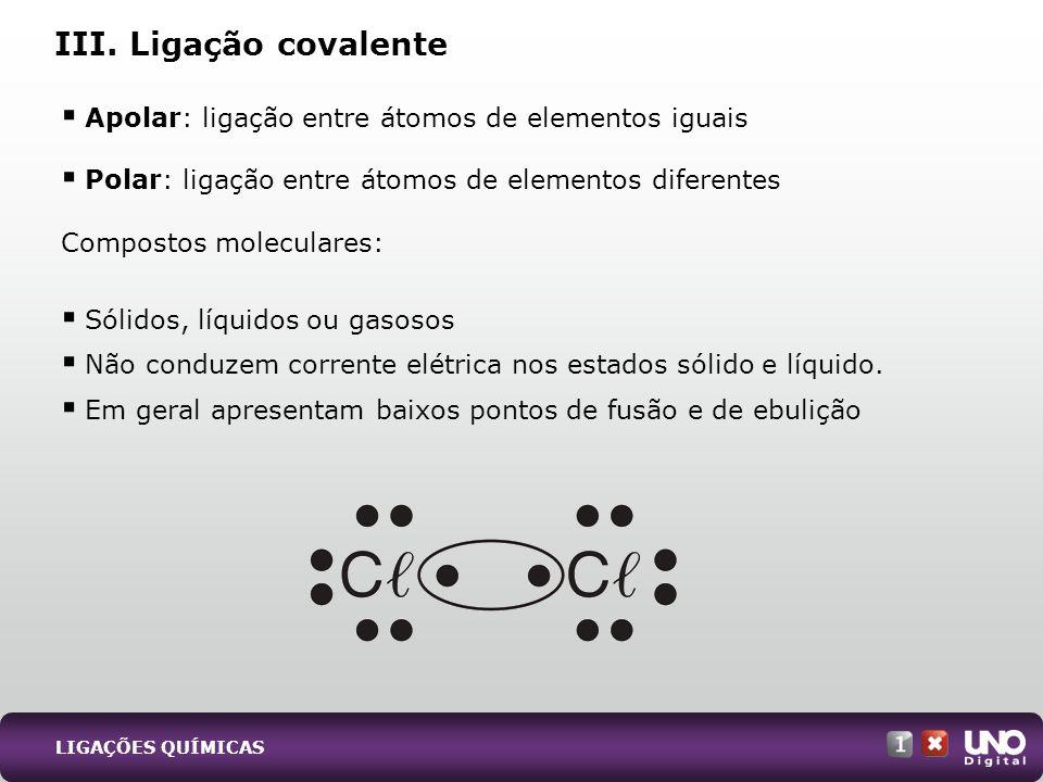 Qui-cad-1-top-2 – 3 provaIII. Ligação covalente. Apolar: ligação entre átomos de elementos iguais.