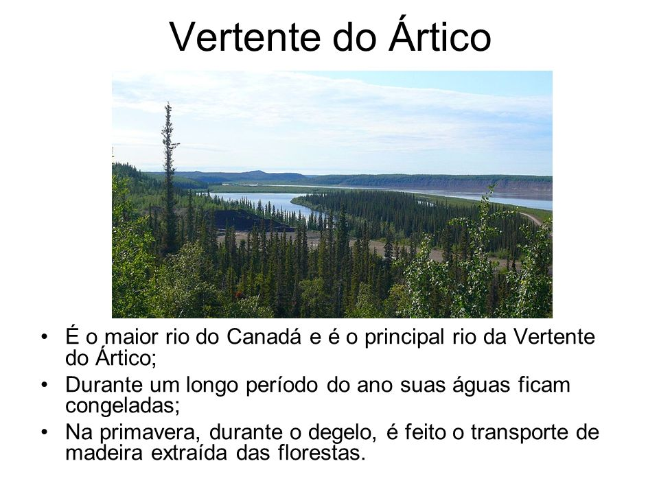Vertente do Ártico É o maior rio do Canadá e é o principal rio da Vertente do Ártico; Durante um longo período do ano suas águas ficam congeladas;